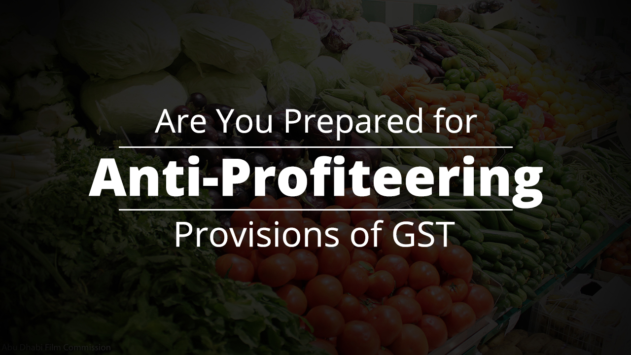 Are You Prepared for Anti-Profiteering Provisions of GST