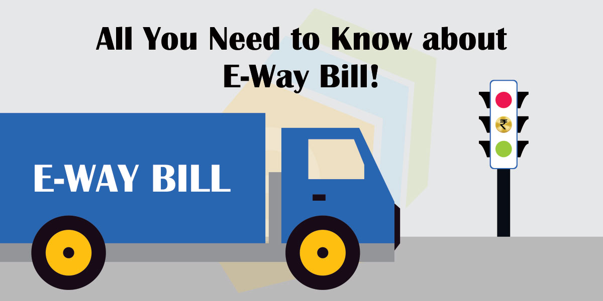 All You Need to Know about E-Way Bill! – Webtel Electrosoft